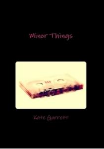 Kate Garrett Minor Things