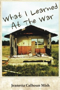 What I Learned at the War by Jeanetta Calhoun Mish
